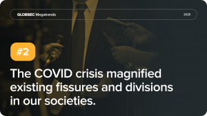 The COVID Crisis Magnified Existing Fissures and Divisions in Our Societies