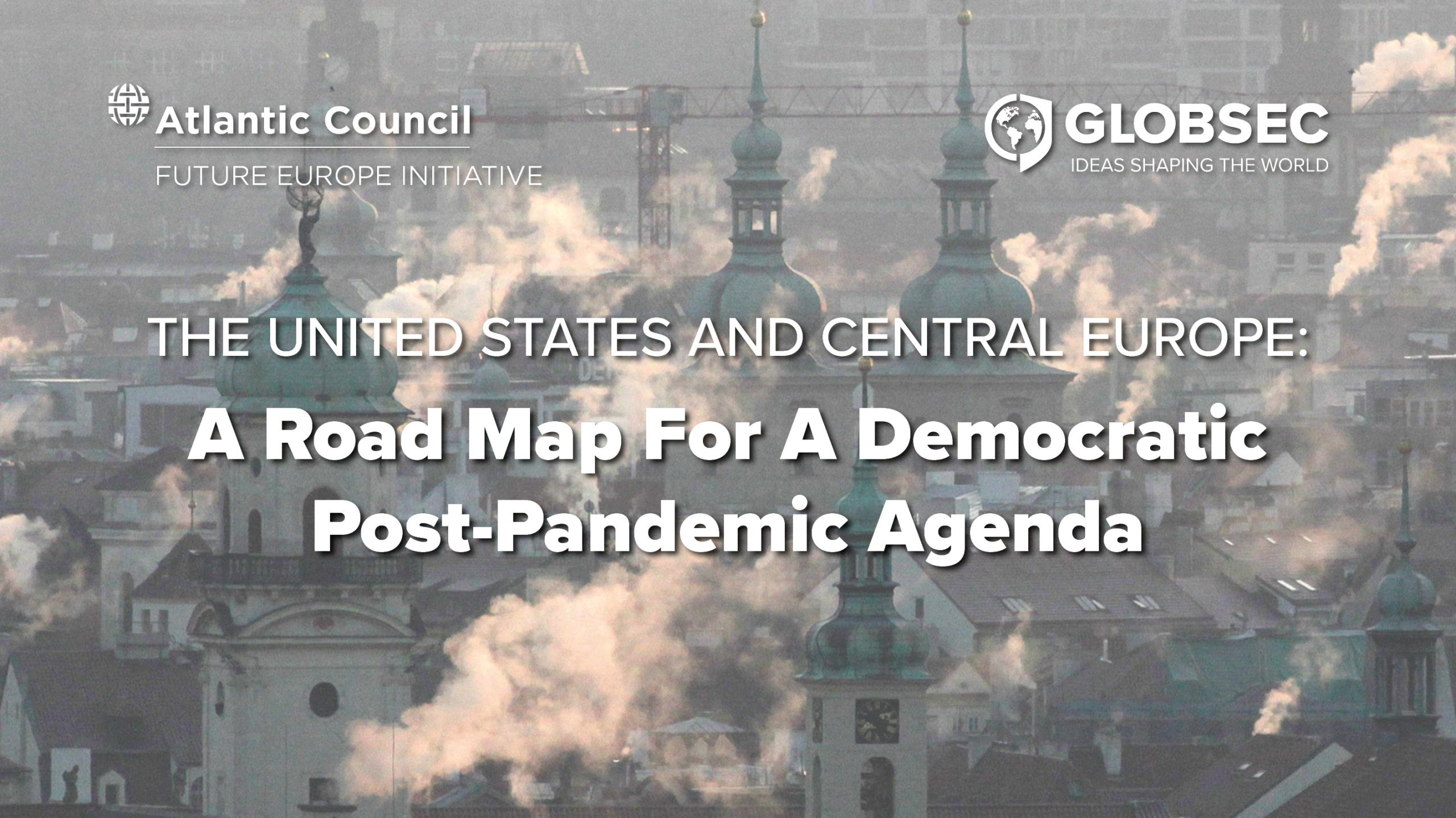 THE UNITED STATES AND CENTRAL EUROPE - A Road Map For A Democratic Post-Pandemic Agenda