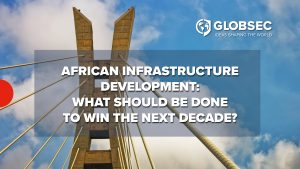 African Infrastructure Development: What Should Be Done to Win the Next Decade?