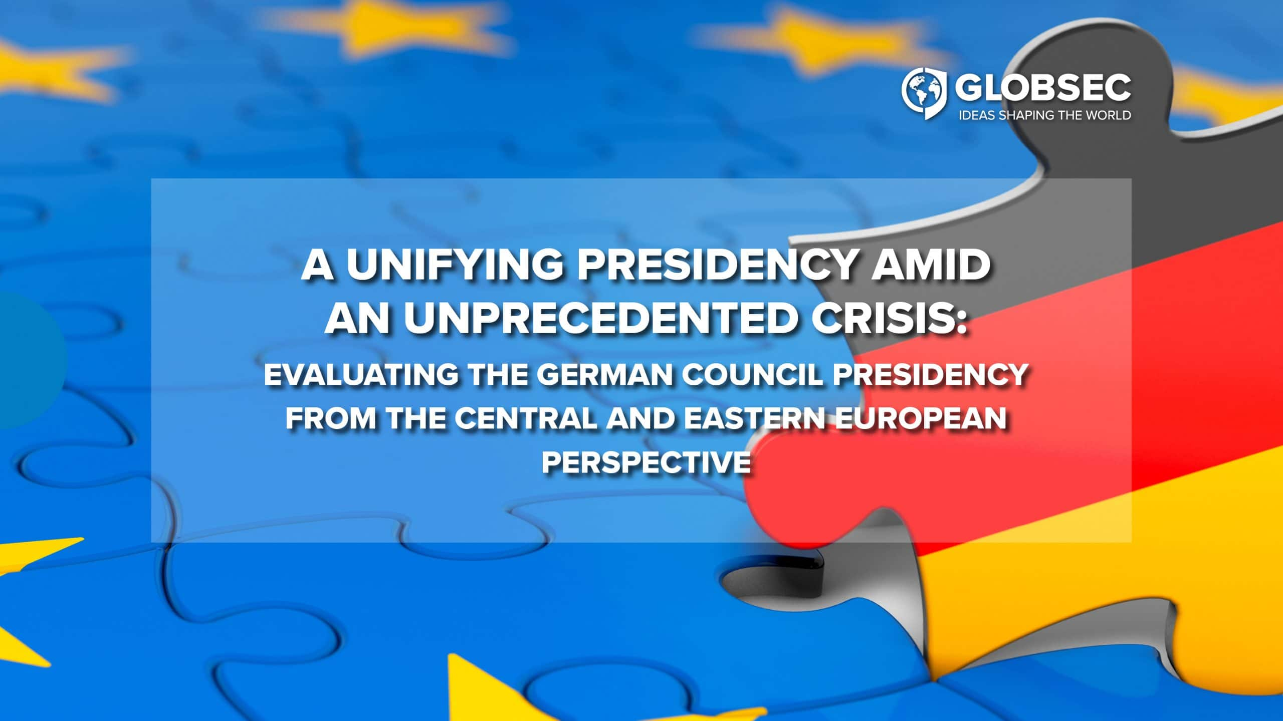 A Unifying Presidency Amid an Unprecedented Crisis: Evaluating the German Council Presidency From the Central and Eastern European Perspective