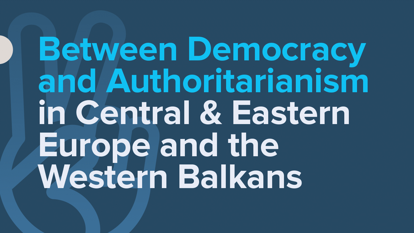 Democracy and Authoritarianism in CEE & Western Balkans: Who is winning?