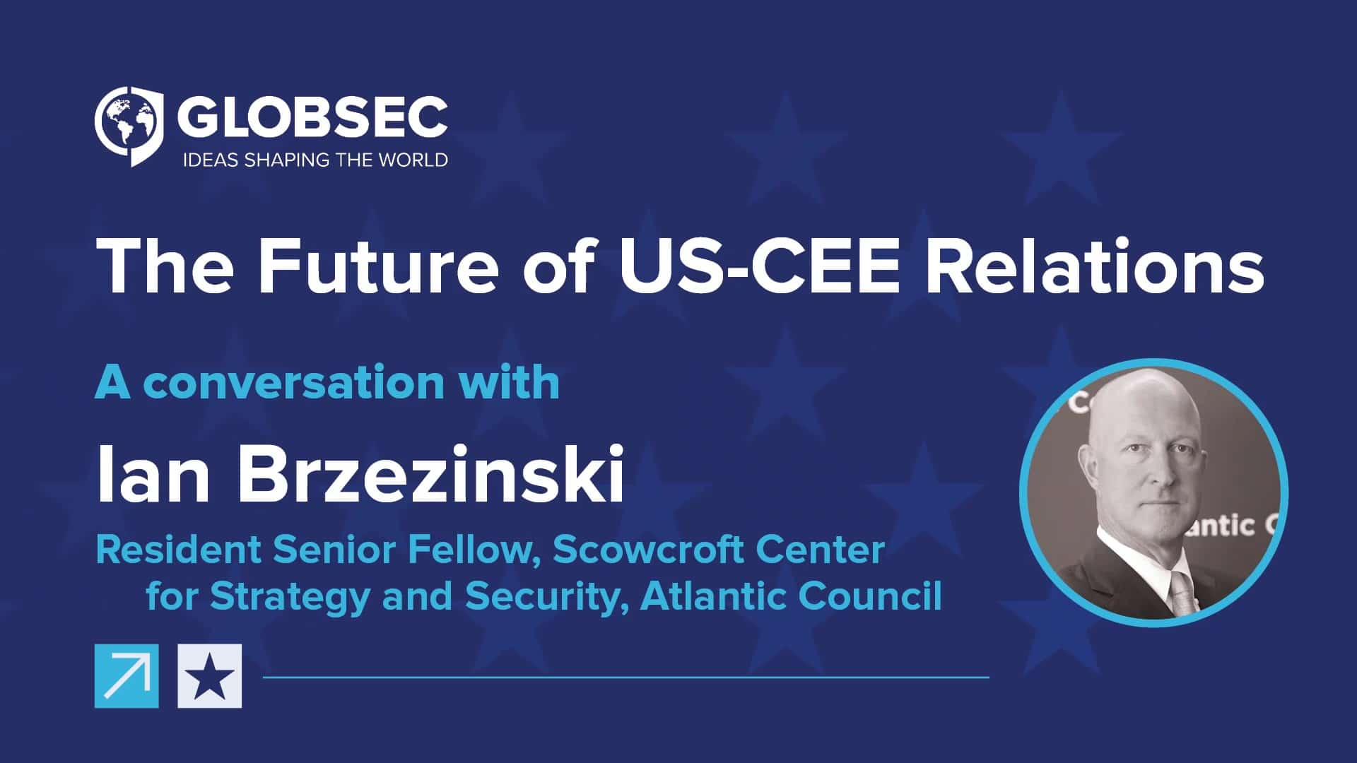 The Future of US-CEE Relations: Conversation with Ian Brezinski
